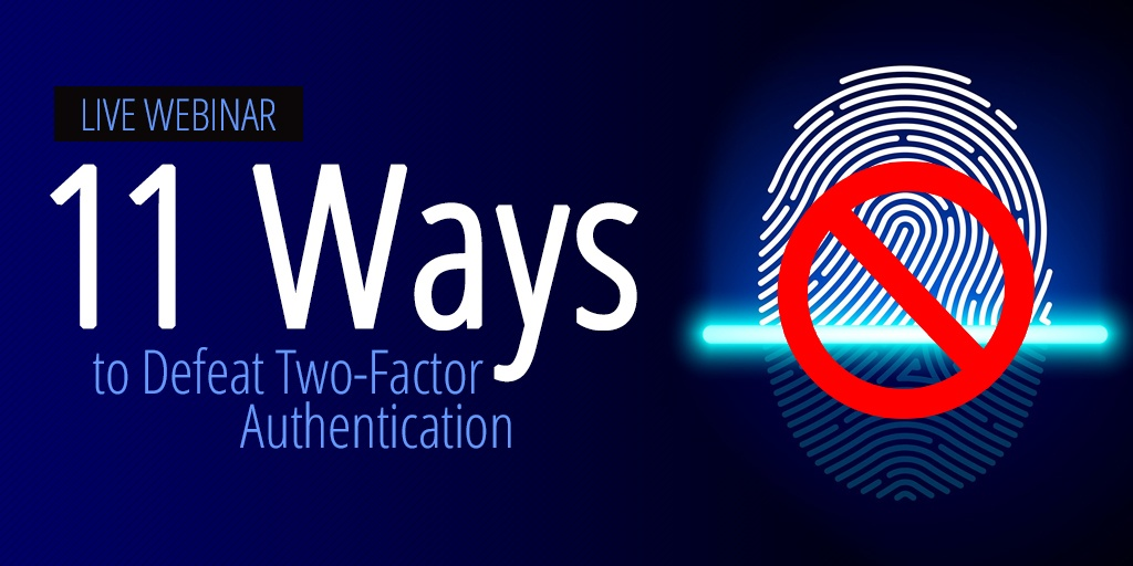 11 ways to defeat two-factor authentication live webinar