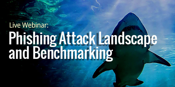 Phishing Attack Landscape and Benchmarking Webinar