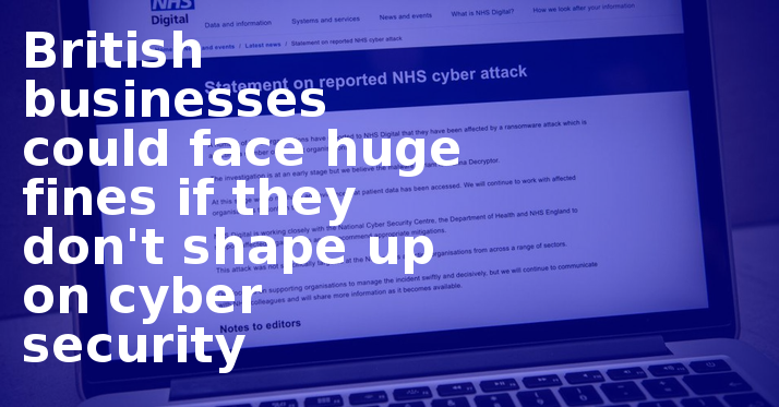 British-businesses-could-face-huge-fines-if-they-dont-shape-up-on-cyber-security