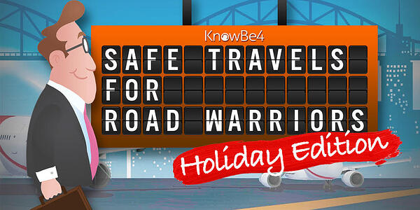 Safe-Travel  - Safe Travel - Celebrate The Holidays! Here is a brand new free KnowBe4 training module!