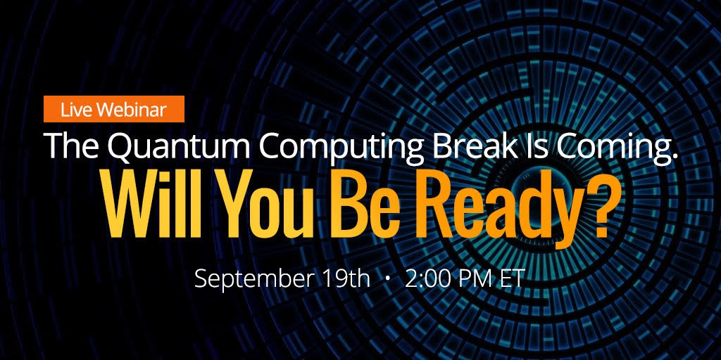 quantum-computing-live-webinar  - image - [Live Webinar] The Quantum Computing Break Is Coming… Will You Be Ready?