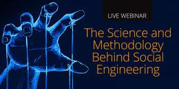 [Live Webinar] The Science and Methodology Behind Social Engineering