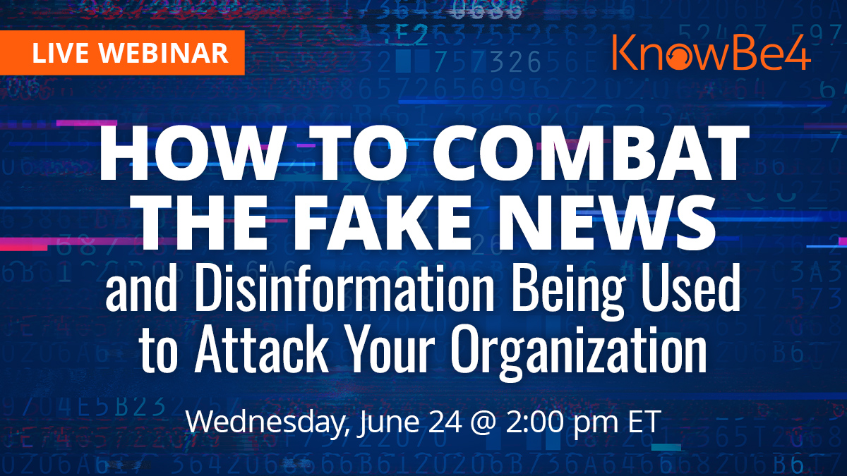 How to Combat the Fake News and Disinformation Being Used to Attack Your Organization
