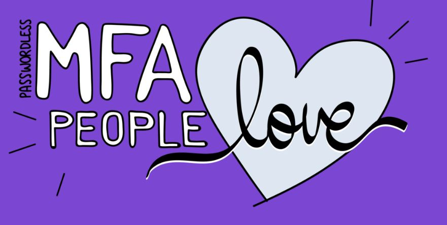 MFA_Love  - MFA Love - More than 70% of users prefer MFA over old style password / username
