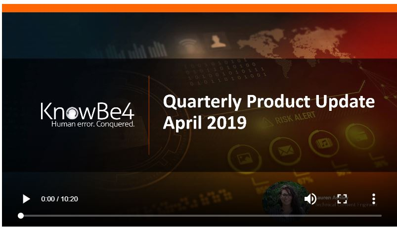 Quarterly_Video_April_2019  - Quarterly Video April 2019 - New Articles And Templates From The KnowBe4 Tech Content Team